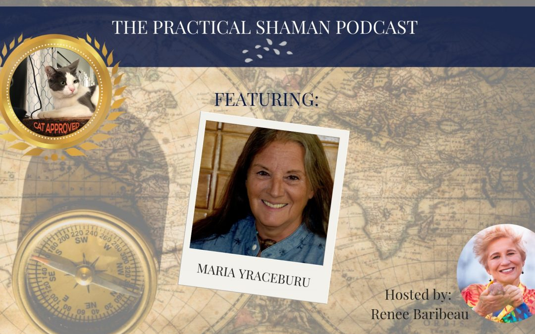 The Practical Shaman Podcast: Mending the Sacred Hoop with Maria Yraceburu