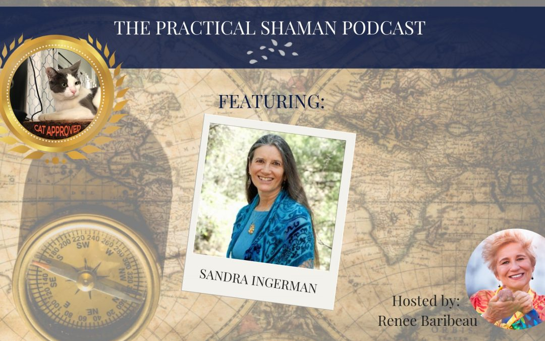 The Practical Shaman Podcast: Sandra Ingerman Discusses The Book of Ceremony