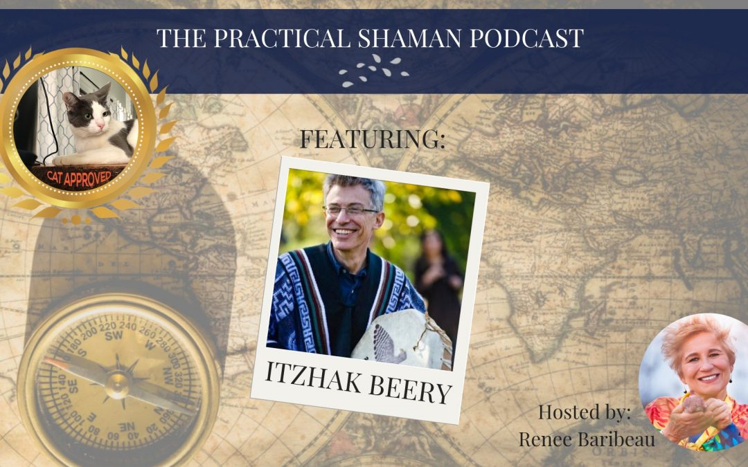 The Practical Shaman Podcast: Itzhak Beery on Shamanic Transformations