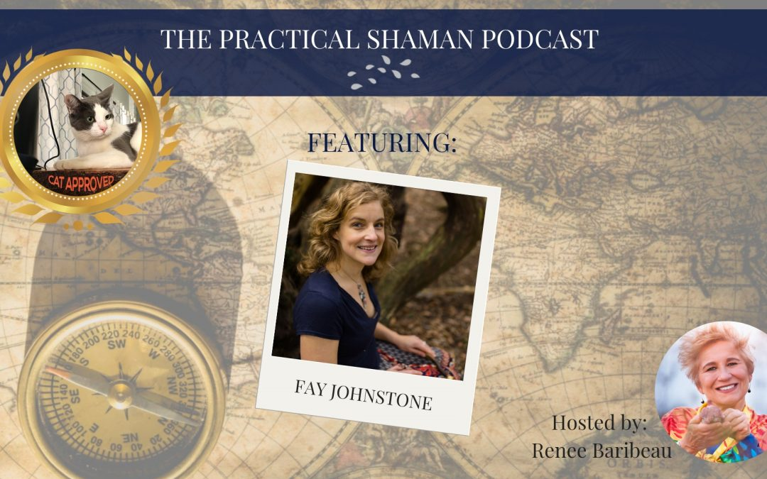 The Practical Shaman Podcast: Fay Johnstone on Plants that Speak, Souls that Sing